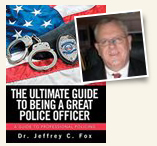 "Xlibris author Dr. Jeffrey C. Fox and ""The Ultimate Guide to Being a Great Police Officer"""